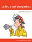 Le feu cest dangereux